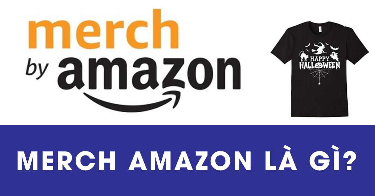 Merch Amazon là gì?